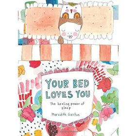 Your Bed Loves You: The Healing Power of Sleep (Hardcover)