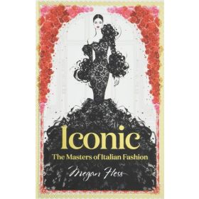 Iconic: The Masters of Italian Fashion (Hardcover)