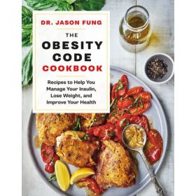 The Obesity Code Cookbook: Recipes to Help You Manage Insulin, Lose Weight, and Improve Your Health (Hardcover)
