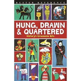 Buster Reference: Hung, Drawn and Quartered: History's Gruesome Bits (Paperback)