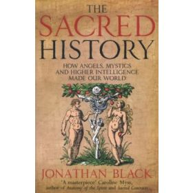 The Sacred History: How Angels, Mystics and Higher Intelligence Made Our World (Paperback)