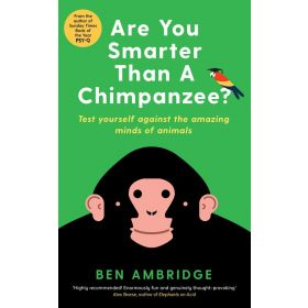 Are You Smarter Than A Chimpanzee?: Test yourself against the amazing minds of animals (Paperback)