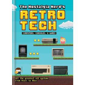 The Nostalgia Nerd's Retro Tech: Computer, Consoles and Games, Tech Classics (Hardcover)