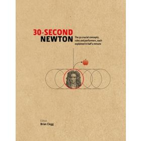 30-Second Newton: The 50 Crucial Concepts, Roles and Performers, Each Explained in Half a Minute (Hardcover)