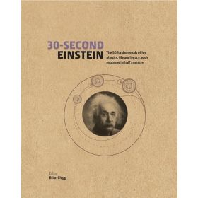 30-Second Einstein: The 50 Fundamentals of his Work, Life and Legacy, Each Explained in Half a Minute (Hardcover)