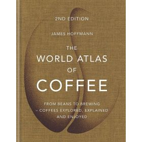 The World Atlas Of Coffee, Second Edition (Hardcover)