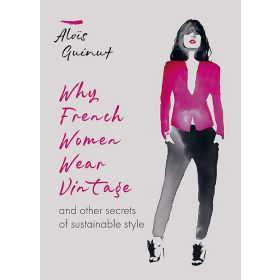 Why French Women Wear Vintage: And Other Secrets of Sustainable Style (Hardcover)