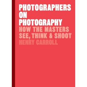 Photographers on Photography: How the Masters See, Think and Shoot (Hardcover)