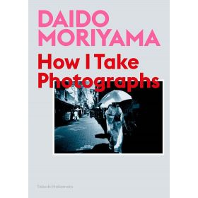 Daido Moriyama: How I Take Photographs (Paperback)