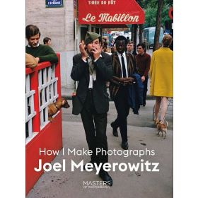 Joel Meyerowitz: How I Make Photographs (Paperback)