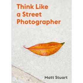 Think Like a Street Photographer: How to Think Like a Street Photographer (Paperback)