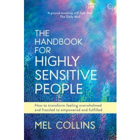 The Handbook For Highly Sensitive People: How To Transform Feeling Overwhelmed and Frazzled to Empowered and Fulfilled (Paperback)