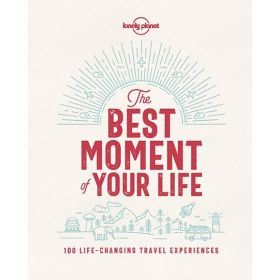 The Best Moment Of Your Life: Lonely Planet (Hardcover)