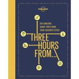 Lonely Planet: Three Hours From (Hardcover)