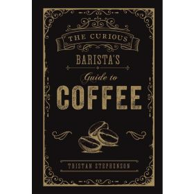 Curious Barista's Guide To Coffee (Hardcover)
