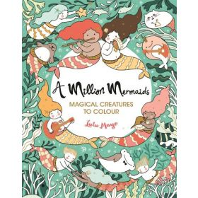 A Million Mermaids: Magical Creatures to Colour (Paperback)