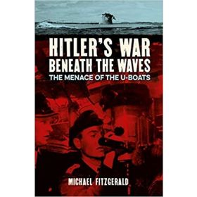 Hitler's War Beneath the Waves: The Menace of the U-Boats (Paperback)