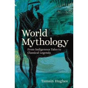 World Mythology: From Indigenous Tales to Classical Legends (Paperback)