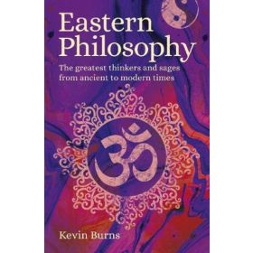 Eastern Philosophy: The Greatest Thinkers and Sages from Ancient to Modern Times (Paperback)