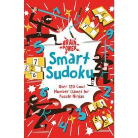 Brain Power! Smart Sudoku: 101 Cool Number Games for Puzzle Ninjas (Paperback)