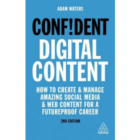 Confident Digital Content: How to Create and Manage Amazing Social Media and Web Content for a Futureproof Career, 2nd Edition (Paperback)