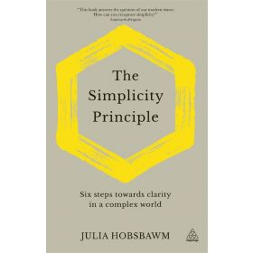 The Simplicity Principle: Six Steps Towards Clarity in a Complex World (Hardcover)