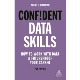 Confident Data Skills: How to Work with Data and Futureproof Your Career, 2nd Edition (Paperback)