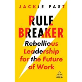 Rule Breaker: Rebellious Leadership for the Future of Work (Paperback)