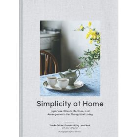 Simplicity at Home: Japanese Rituals, Recipes, and Arrangements for Thoughtful Living (Hardcover)