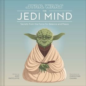Star Wars: The Jedi Mind: Secrets From the Force for Balance and Peace (Hardcover)