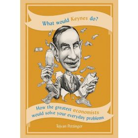 What Would Keynes Do? How the Greatest Economists Would Solve Your Everyday Problems (Paperback)