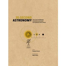 30-Second Astronomy: The 50 Most Mindblowing Discoveries in Astronomy, Each Explained in Half a Minute (Hardcover)