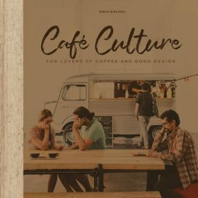 Cafe Culture: For Lovers of Coffee and Good Design (Hardcover)