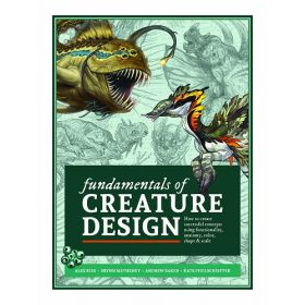 Fundamentals of Creature Design: How to Create Successful Concepts Using Functionality, Anatomy, Color, Shape & Scale (Paperback)