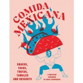 Comida Mexicana: Snacks, Tacos, Tortas, Tamales & Desserts (Hardcover)