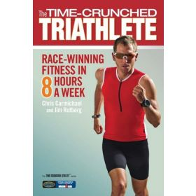 The Time-Crunched Triathlete: Race-Winning Fitness in 8 Hours a Week (Paperback)