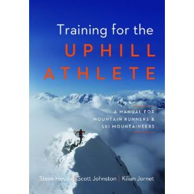 Training for the Uphill Athlete: A Manual for Mountain Runners and Ski Mountaineers (Paperback)