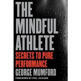 The Mindful Athlete: Secrets to Peak Performance (Paperback)