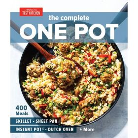 The Complete One Pot: 400 Meals for Your Skillet, Sheet Pan, Instant Pot®, Dutch Oven, and More (Paperback)
