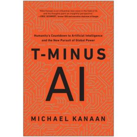 T-Minus AI: Humanity's Countdown to Artificial Intelligence and the New Pursuit of Global Power (Hardcover)