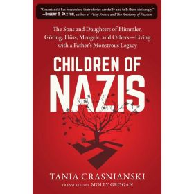 Children of Nazis: The Sons and Daughters of Himmler, Göring, Höss, Mengele, and Others: Living with a Father's Monstrous Legacy (Paperback)