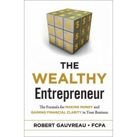 The Wealthy Entrepreneur: The Formula for Making Money and Gaining Financial Clarity in Your Business (Paperback)