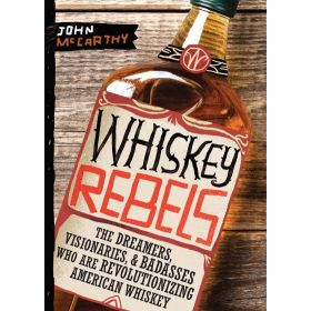 Whiskey Rebels: The Dreamers, Visionaries & Badasses Who Are Revolutionizing American Whiskey (Paperback)