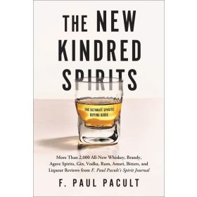 The New Kindred Spirits: More Than 2,000 All-New Whiskey, Brandy, Agave Spirits, Gin, Vodka, Rum, Amari, Bitters, and Liqueur Reviews from F. Paul Pacult's Spirit Journal (Paperback)