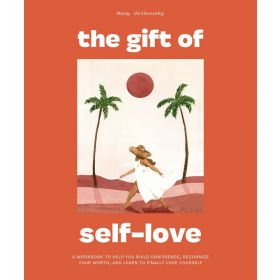 The Gift of Self-Love: A Workbook to Help You Build Confidence, Recognize Your Worth, and Learn to Finally Love Yourself (Paperback)