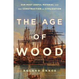 The Age of Wood: Our Most Useful Material and the Construction of Civilization (Hardcover)