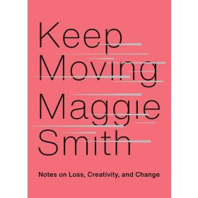Keep Moving: Notes on Loss, Creativity, and Change (Hardcover)