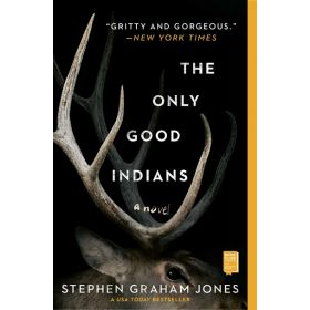 The Only Good Indians: A Novel (Paperback)