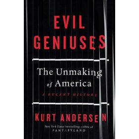 Evil Geniuses: The Unmaking of America, A Recent History (Hardcover)