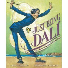 Just Being Dalí: The Story of Artist Salvador Dalí (Hardcover)